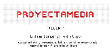 Enfrentarse al v�rtigo. Taller 1 Proyectamedia, con Flor Aliberti