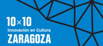 10x10 Zaragoza. Innovaci�n en Cultura. Convocatoria abierta