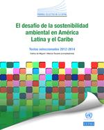 (El) desaf�o de la sostenibilidad ambiental en Am�rica Latina y el Caribe: textos seleccionados 2012-2014