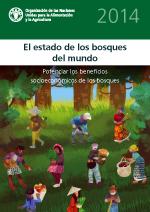 El Estado de los Bosques del Mundo 2014. Potenciar los beneficios socioeconómicos de los bosques