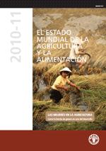 (El) estado mundial de la agricultura y la alimentación 2010 - 2011. Las mujeres en la agricultura: cerrar la brecha de género en aras del desarrollo