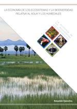 La economía de los ecosistemas y la biodiversidad relativa al agua y los humedales. Resumen ejecutivo