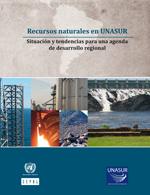 Recursos naturales en UNASUR. Situación y tendencias para una agenda de desarrollo regional