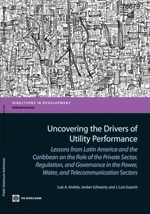 Uncovering the Drivers of Utility Performance. Lessons from Latin America and the Caribbean on the Role of the Private Sector, Regulation, and Governance in the Power, Water, and Telecommunication Sectors