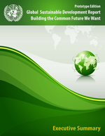 Global Sustainable Development Report. Executive summary: Building the Common Future We Want. Prototype edition