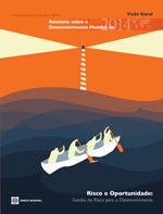 Relatório sobre o Desenvolvimiento Mundial de 2014. Risco e Oportunidade: Gestão do Risco para o Desenvolvimiento. Visão Geral