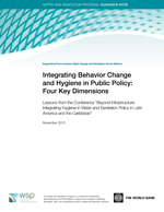 Integrating Behaviour Change and Hygiene in Public Policy: Four Key Dimensions. Lessons from the Conference 'Beyond Infrastructure: Integrating Hygiene in Water and Sanitation Policy in Latin America and the Caribbean'