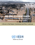 At the Crossroads. Climate Change Adaptation and Disaster Risk Reduction in Asia and the Pacific. A Review of the Region's Institutional and Policy Landscape