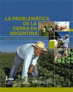 (La) problemática de la tierra en Argentina. Conflictos y dinámicas de uso, tenencia y concentración. Conflictos y dinámicas de uso, tenencia y concentración