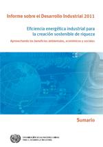 Informe sobre el Desarrollo Industrial 2011. Eficiencia energética industrial para la creación sostenible de riqueza. Aprovechando los beneficios ambientales, económicos y sociales. Sumario