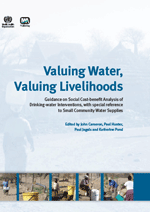 Valuing Water, Valuing Livelihoods. Guidance on Social Cost-benefit Analysis of Drinking-water Interventions, with special reference to Small Community Water Supplies