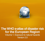 (The) WHO e-atlas of disaster risk for the European Region. Volume 1. Exposure to natural hazards. Version 2.0