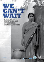 We can't wait: A report on sanitation and hygiene for women and girls
