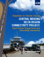 Central Mekong Delta Region Connectivity Project: Rapid Climate Change Threat and Vulnerability Assessment