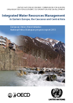 Integrated Water Resources Management in Eastern Europe, the Caucasus and Central Asia. European Union Water Initiative National Policy Dialogues progress report 2013