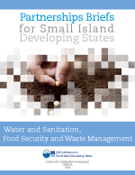 Partnership Briefs for Small Island Developing States: Water and sanitation, food security and waste management