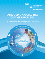 Envisioning a World Free of Water Problems. UNU-INWEH's 5-Year Strategic Plan - 2015-2019
