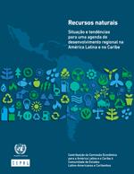 Recursos naturais. Situação e tendências para uma agenda de desenvolvimiento regional na América Latina e no Caribe