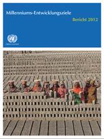 Millenniums-Entwicklungsziele. Bericht 2012