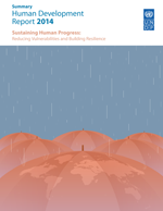 Human Development Report 2014 Sustaining Human Progress: Reducing Vulnerabilities and Building Resilience. Executive summary
