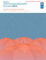 Informe sobre Desarrollo Humano 2014 Sostener el Progreso Humano: reducir vulnerabilidades y construir resiliencia. Resumen
