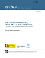 Fortalecimiento del sistema financiero del agua en México: Del marco conceptual a las iniciativas piloto