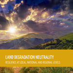 Land degradation neutrality. Resilience at local, national and regional levels