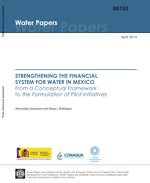 Strengthening the financial system for water in Mexico: From a conceptual framework to the formulation of pilot initiatives