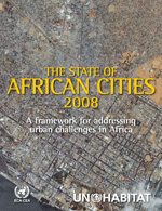 (The) State of African Cities 2008: A framework for addressing urban challenges in Africa