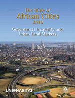 (The) State of African Cities 2010: Governance, Inequality and Urban Land Markets