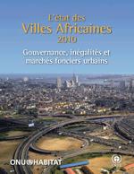 L'état des villes africaines 2010. Gouvernance, inégalité et marchés fonciers urbains