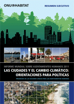 Informe Mundial sobre asentamientos humanos 2011. Las ciudades y el cambio clim�tico: orientaciones para pol�ticas. Resumen ejecutivo