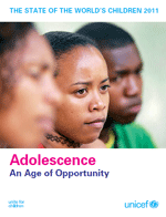 (The) State of the World's Children 2011: Adolescence - An Age of Opportunity