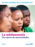 Estado mundial de la infancia 2011: La adolescencia - Una época de oportunidades
