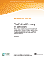 (The) political economy of sanitation: How can we increase investment and improve service for the poor? Operational experiences from case studies in Brazil, India, Indonesia, and Senegal