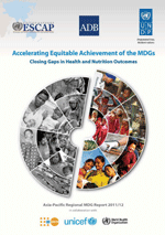 Accelerating Equitable Achievement of the MDGs. Closing Gaps in Health and Nutrition Outcomes. Asia-Pacific Regional MDG Report 2011/12