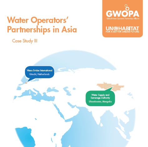 Water Operator's Partnerships in Asia. Case Study III: Water Supply and sewerage authority of Ulaanbaatar and Vitens Evides International Utrecht