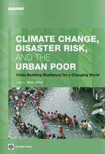 Climate Change, Disaster Risk and the Urban Poor. Cities Building Resilience for a Changing World