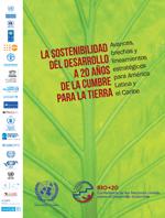 La sostenibilidad del desarrollo a 20 a�os de la cumbre para la tierra. Avances, brechas y lineamientos estrat�gicos para Am�rica Latina y el Caribe
