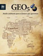 GEO-5. Perspectivas del medio ambiente mundial 5: Medio ambiente para el futuro que queremos