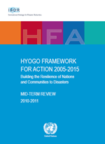 Hyogo Framework for Action 2005-2015. Building the Resilience of Nations and Communities to Disasters. Mid-term review 2010-2011