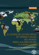 El estado de los recursos de  tierras y aguas del mundo para la alimentación y la agricultura. Cómo gestionar los sistemas en peligro. Resumen