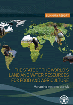 The State of the World's Land and Water Resources for Food and Agriculture. Managing systems at risk. Summary Report