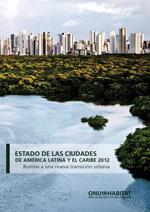 Estado de las ciudades de Am�rica Latina y el Caribe 2012. Rumbo a una nueva transici�n urbana