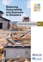 The Asia-Pacific Disaster Report 2012: Reducing Vulnerability and Exposure to Disasters