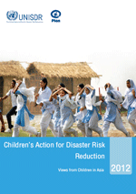 Children's Action for Disaster Risk Reduction 2012. Views from Children in Asia
