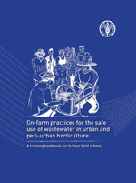 On-farm practices for the safe use of wastewater in urban and peri-urban horticulture. A training handbook for farmer field schools