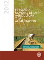 El Estado Mundial de la Agricultura y la Alimentación 2012. Invertir en la agricultura para construir un futuro mejor