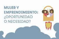 Mujer y emprendimiento: ¿oportunidad o necesidad?
